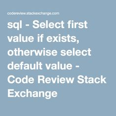 sql - Select first value if exists, otherwise select default value - Code Review Stack Exchange