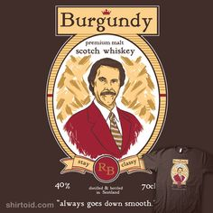 """Burgundy Scotch"" by TeeKetch Stay classy! Burgundy Scotch, always goes down smooth."