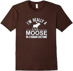 If you don't want to dress up for Halloween but still be funny then you need this Moose In Human Costume T-Shirt as it is really funny. Moose Lodge, Moose Hunting, Pheasant Hunting, Turkey Hunting, Archery Hunting, Moose Costume, Moose Pictures, Moose Decor, T Shirt Costumes