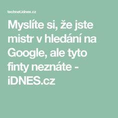 Myslíte si, že jste mistr v hledání na Google, ale tyto finty neznáte - iDNES.cz Pc Mouse, Best Windows, Google, Internet, Good Things, Education, Finance, Apple, Handmade