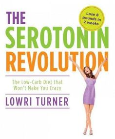 The Serotonin Revolution: The Low-Carb Diet That Won't Make You Crazy