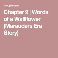 Chapter 9 | Words of a Wallflower (Marauders Era Story)