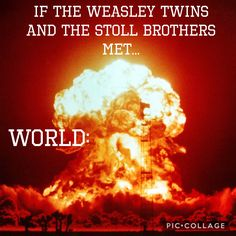 The world would be over. Pranked to oblivion. #StollBrothers #weasleytwins