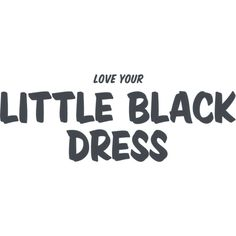 """Love your little black dress"" ❤ liked on Polyvore featuring text, words, quotes, backgrounds, sayings, fillers, articles, phrase and saying"