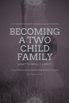 what to really expect when becoming a two child family.