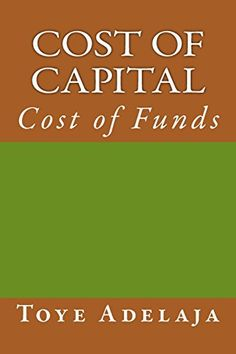 Cost of Capital: Cost of Funds by Toye Adelaja http://www.amazon.com/dp/1516849051/ref=cm_sw_r_pi_dp_Xytowb06Y0MWH
