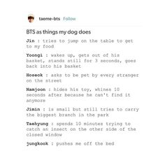 Taehyung.... he would me a stupid dog but a cute dog. And Jungkook would be a dangerous dog.