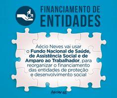 Financiamento de entidades: Aécio Neves vai usar o Fundo Nacional de Saúde, de Assistência Social e de Amparo ao Trabalhador, para reorganizar o financiamento das entidades de proteção e desenvolvimento social.