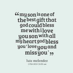 miss my son quotes | Love You Son Quotes http://inspirably.com/quotes/about-miss-you