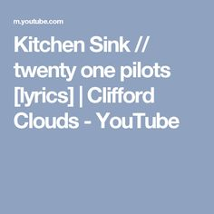 Kitchen sink twenty one pilots twenty one pilots for Kitchen sink lyrics