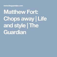 Matthew Fort: Chops away | Life and style | The Guardian