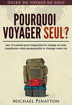 Pourquoi voyager seul? Un guide pratique introductif au voyage en solo, à cette aventure extraordinaire et transformatrice. A qui le tour?