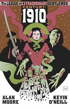 The League Of Extraordinary Gentlemen -  Century: 1910 by Alan Moore and Kevin O'Neill