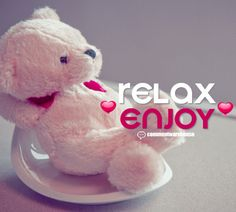 Relax Enjoy, good day, nice day, great day, hello, hi, graphics, images, pics, greeting, cute, adorable, teddy bear, more images at commentwarehouse.com