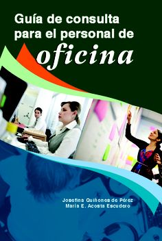 Guía Consulta Personal Oficina Libro básico para desarrollarse en el campo empresarial. El personal de oficina tiene una herramienta imprescindible para realizar su trabajo.    ISBN: 1881720519  Páginas: 657  Tamaño: 7 x 10   Año: 2010   Autora: María Acosta Josefina Quiñones   Precio: $47.95