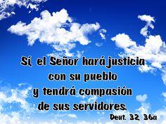 Sí, el Señor hará justicia con su pueblo y tendrá compasión de sus servidores. (Deut. 32, 36a)