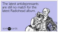 The latest antidepressants are still no match for the latest Radiohead album.