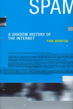 Neural [book review] Finn Brunton – Spam: A Shadow History of the Internet - The MIT Press http://neural.it/2014/02/finn-brunton-spam-a-shadow-history-of-the-internet/