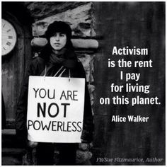 """Activism is the rent I pay for living on this planet."""
