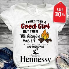 5a702749e03ca3 Hennessy camping I tried to be a good girl but then the bonfire was lit  shirt
