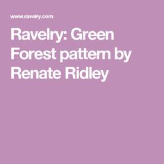 Ravelry: Green Forest pattern by Renate Ridley