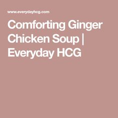 Comforting Ginger Chicken Soup   Everyday HCG