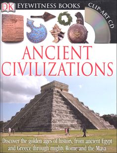 Dk Eyewitness Books: Ancient Civilizations: Discover The Golden Ages Of History, From Ancient Egypt And Greece To Mighty Rome And The Exotic Maya – Hardcover – (July Ages Of History, History Of Wine, World History, Ancient Rome, Ancient History, Ancient China, Ancient Greece, Dk Books, Book Clip Art