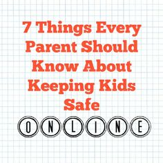 7 Things Every Parent Should Know About Keeping Kids Safe Online - I learned a few new things.
