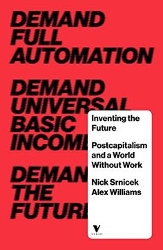 Inventing the Future: Postcapitalism and a World Without Work by Nick Srnicek