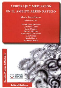 Arbitraje y mediación en el ámbito arrendaticio / María Pérez-Ugena (coordinadora)