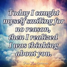 Today I caught myself smiling for no reason, then I realized I was thinking about you. #purelovequotes