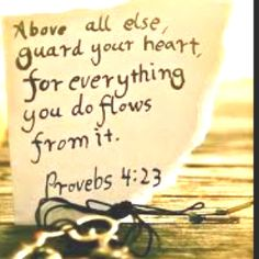 Guard your heart above all else...