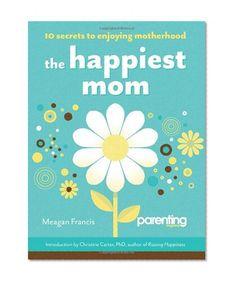 Bestseller Books Online The Happiest Mom (Parenting Magazine): 10 Secrets to Enjoying Motherhood Meagan Francis $10.17  - http://www.ebooknetworking.net/books_detail-1616280603.html