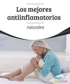 Los mejores antiinflamatorios naturales  La inflamación puede aparecer como consecuencia de diversas dolencias o enfermedades.