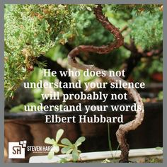 He who does not understand your silence will probably not understand your words. Elbert Hubbard