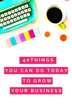40 things you can do TODAY to grow your business! (scheduled via http://www.tailwindapp.com?utm_source=pinterest&utm_medium=twpin&utm_content=post136034913&utm_campaign=scheduler_attribution)