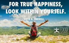 For true happiness,look within yourself.