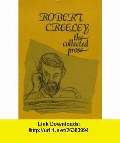 The Collected Prose of Robert Creeley (9780714527925) Robert Creeley , ISBN-10: 0714527920  , ISBN-13: 978-0714527925 ,  , tutorials , pdf , ebook , torrent , downloads , rapidshare , filesonic , hotfile , megaupload , fileserve
