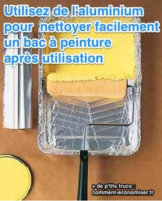utiliser de l'aluminium pour nettoyer un bac à peinture facilement après utilisation