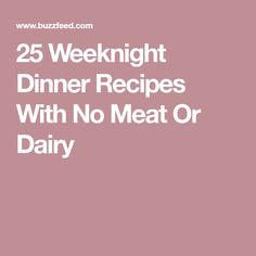 25 Weeknight Dinner Recipes With No Meat Or Dairy