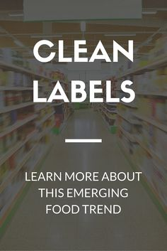 Food Manufacturers Moving Towards Clean Labels Food Trends, Food Labels, Read More, Cleaning, Healthy, Tags, Home Cleaning, Health