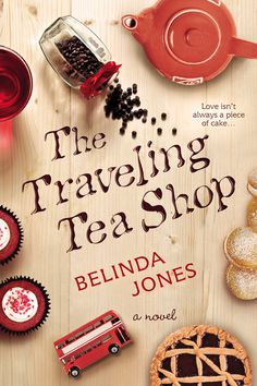 Book based on the cover/title: The Traveling Tea Shop by Belinda Jones - a book published this year [Release date: March 3, 2015]
