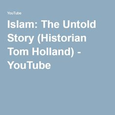 Islam: The Untold Story (Historian Tom Holland) - YouTube