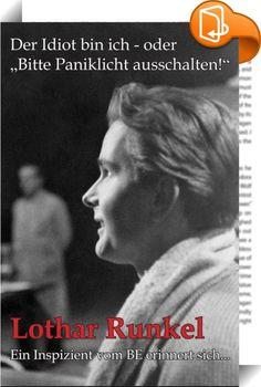 """Der Idiot bin ich - oder """"Bitte Paniklicht ausschalten!""""    ::  Lothar Runkel - ein Inspizient vom Berliner Ensemble erinnert sich...! Und Lothar Runkel erinnert sich sogar sehr lebhaft an ein erfülltes Berufsleben, das ihn genau die Theaterluft atmen ließ, die er von Kind auf atmen wollte. """"Auf der Bühne rumgekrochen"""" sei er, so sagt er von sich selbst, schon als 12jähriger in der Komischen Oper in Berlin und sah auch dort die erste Oper seines Lebens: Carmen - inszeniert von Felsenst..."""