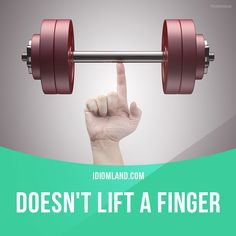 """""""Doesn't lift a finger"""" means """"to do nothing"""". Example: Tom hired a housekeeper so he doesn't have to lift a finger around the house."""