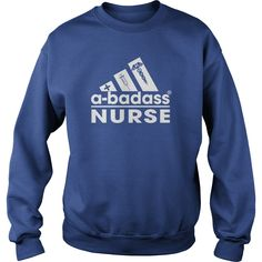 a-badass Nurse Sweat Shirt. Check out this t-shirt by clicking the image. Have fun! Please tag & share with your friends who would love this! #sweatshirt #nurse #nurse-lovers #nursing #nursetshirt