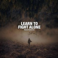 Learn to fight alone.