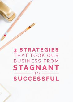 3 Strategies That Took Our Business From Stagnant to Successful