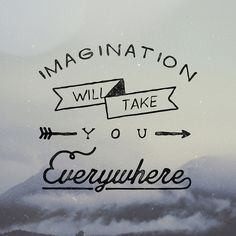 Imagination will take your Everywhere.
