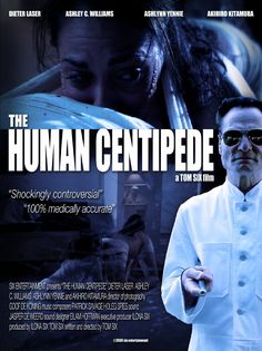 Directed by Tom Six.  With Dieter Laser, Ashley C. Williams, Ashlynn Yennie, Akihiro Kitamura. A mad scientist kidnaps and mutilates a trio of tourists in order to reassemble them into a human centipede, created by stitching their mouths to each others' rectums.